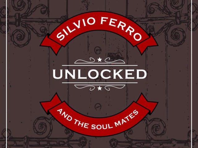 """Il disco d'esordio di Silvio Ferro And The Soul Mates """"Unlocked"""" è disponibile in versione digitale"""