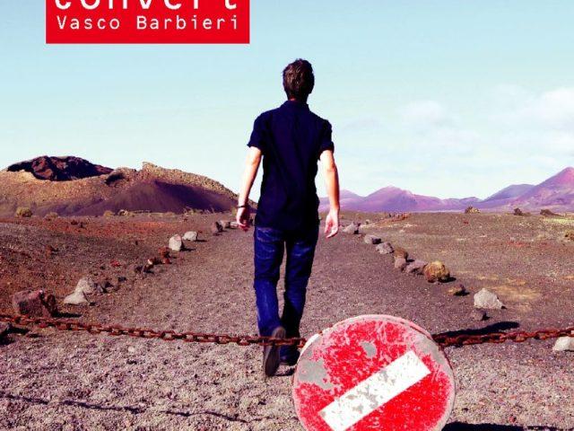 """Online il video di """"CONVERT"""" del cantautore romano VASCO BARBIERI"""