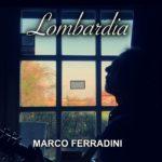 """È online il videoclip di """"Lombardia"""" nuovo brano di MARCO FERRADINI"""