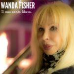 """Esce in digital download e sulle piattaforme streaming la nuova versione di Wanda Fisher de """"IL MIO CANTO LIBERO"""""""