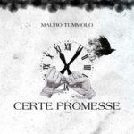 """Mauro Tummolo in radio e nei digital store con il nuovo singolo """"Certe promesse"""""""