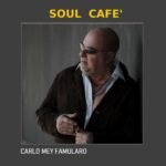 "In streaming e in digital download il nuovo brano di CARLO MEY FAMUL ""SOUL CAFE'"""