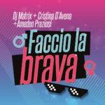 """""""FACCIO LA BRAVA"""": il nuovo singolo di DJ MATRIX con CRISTINA D'AVENA e AMEDEO PREZIOSI"""