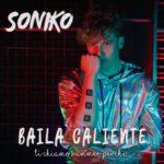 """SONIKO: disponibile in digitale il nuovo brano """"BAILA CALIENTE (ti chiamo summer perché…)"""""""
