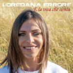 """Loredana Errore: in radio e digitale il nuovo singolo """"È la vita che conta"""""""