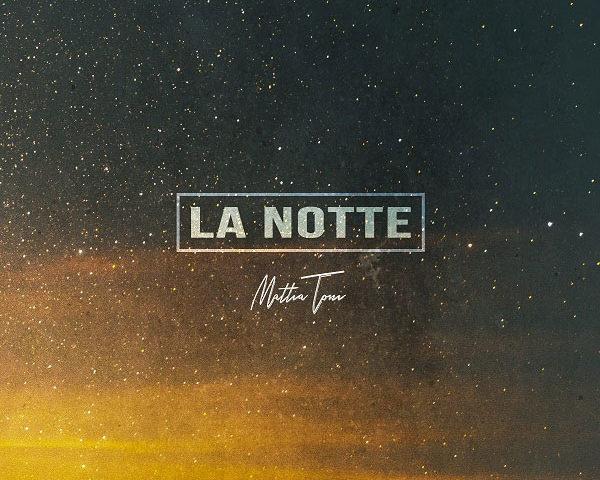 """MATTIA TONI: il nuovo singolo """"LA NOTTE"""" in radio e digitale"""