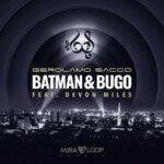 """Online il videoclip di """"BATMAN & BUGO"""" (FEAT. DEVON MILES): il nuovo singolo di GEROLAMO SACCO"""