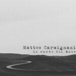 """Matteo Carmignani: """"Le curve del buio"""" è il disco d'esordio"""