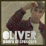"""OLIVER: fuori il nuovo singolo """"PAURA DI CRESCERE"""""""