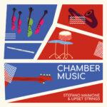 """""""Chamber Music"""" è il disco d'esordio di Stefano Maimone & Upset Strings"""