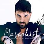 """""""MASOCHIST"""" è il nuovo singolo di GIANLUCA AMORE"""