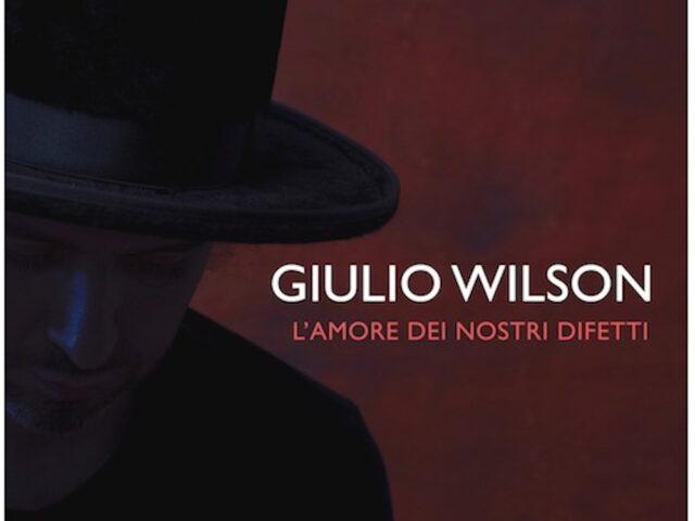 """Giulio Wilson: esce il brano """"L'amore dei nostri difetti"""""""