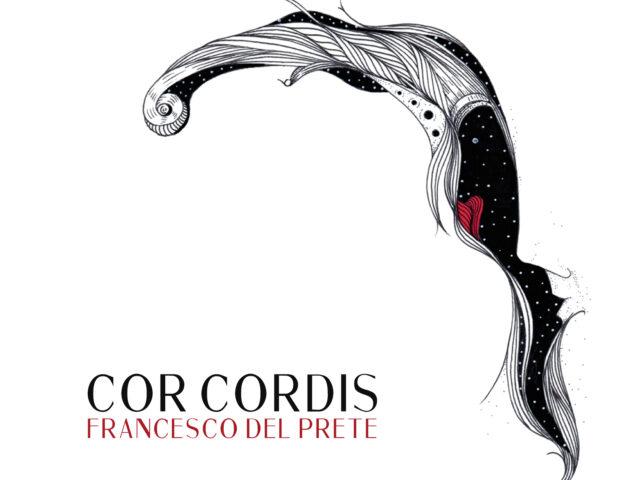 """""""Cor cordis"""" è il nuovo progetto discografico di Francesco Del Prete"""