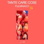 """FULMINACCI è pronto a tornare sul palco con il """"TANTE CARE COSE TOUR"""""""