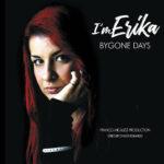 """""""BYGONE DAYS"""" è il nuovo singolo di I'M ERIKA"""