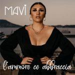 """""""L'AMMORE CE ABBRACCIA"""" è il nuovo singolo di MAVI"""