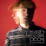 """Fuori il video di """"OCCHI (e non scompari)"""": il nuovo singolo di OLIVER"""