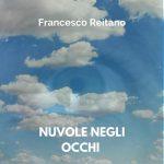 """""""Nuvole negli occhi"""": il nuovo singolo di FRANCESCO REITANO"""