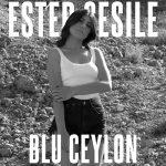 """""""Blu ceylon"""": il nuovo singolo di Ester Cesile"""