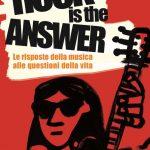 """In libreria e negli store digitali """"Rock is the answer – Le risposte della musica alle questioni della vita"""""""